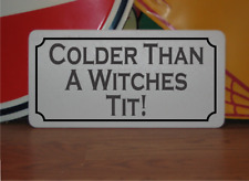 Colder Than a witches %@& Metal Sign