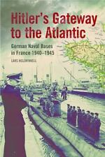 Hitler's Gateway to the Atlantic: German Naval Bases in France, 1940-1945