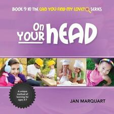 On Your Head : Book 9 in the Can You Find My Love? Series by Jan Marquart...