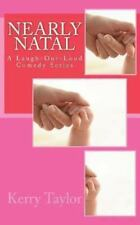 Nearly Natal : A Laugh-Out-Loud Comedy Series by Kerry Taylor (2013, Paperback)