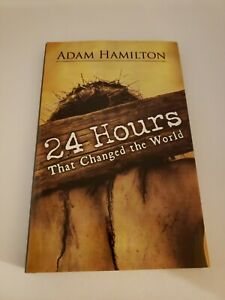 24 Hours That Change the World by Adam Hamilton Hard Back Book 2009