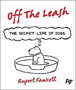 Off the Leash: The Secret Life of Dogs by Rupert Fawcett (Hardback, 2013)