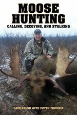 Moose Hunting: Calling, Decoying, and Stalking, Kelso, Dave