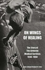 ON WINGS OF HEALING The Story of the Airborne Medical Services 1940-1960 by...