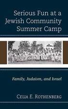 Serious Fun at a Jewish Community Summer Camp : Family, Judaism, and Israel: ...