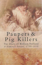 Paupers and Pig Killers: The Diary of William Holland, a Somerset Parson, 1799-1