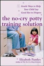 The No-Cry Potty Training Solution: Gentle Ways to Help Your Child Say Good-Bye