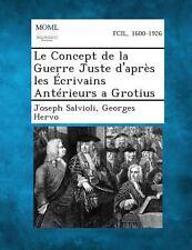 Le Concept de la Guerre Juste d'Apr�s les �crivains Ant�rieurs a Grotius by...