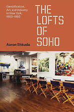 Lofts of Soho: Gentrification, Art, and Industry in New York, 1950-1980 by Aaron