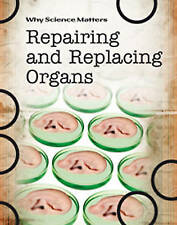 Repairing and Replacing Organs (Why Science Matters), New, Solway, Andrew Book