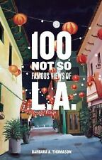 100 Not So Famous Views of L. A. by Barbara A. Thomason (2014, Hardcover)