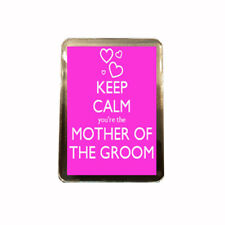 Keep Calm Mother of the Groom - Novelty Wedding Fridge Magnet - GIFT