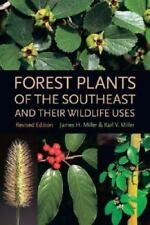 Forest Plants of the Southeast and Their Wildlife Uses, Miller, James, Miller, K