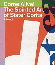 Come Alive! : The Spirited Art of Sister Corita by Julie Ault (2007, Paperback)