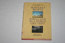 How Can I Believe When I Live in a World Like This by Reginald Stackhouse (19...