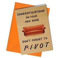 Funny New Home Moving House Card PIVOT Friends Sister Joke Novelty Comedy #1084