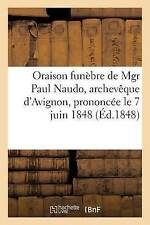 Oraison funebre de Mgr Paul naudo, Archeveque d'avignon, prononcee le 7 juin..
