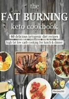 The Fat Burning Keto Cookbook 60 Delicious Ketogenic Diet Recipes 9781544720807