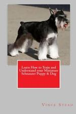 Learn How to Train and Understand Your Miniature Schnauzer Puppy and Dog by.