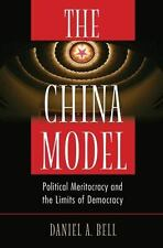 The China Model: Political Meritocracy and the Limits of Democracy by Bell, Dan