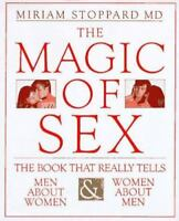 The Magic of Sex by Miriam Stoppard MD The Book That Really Tells Men About Wome
