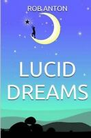 Lucid Dreams : How To, Secrets, Tips and Techniques, Master, Visions, Meditat...