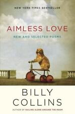 Aimless Love : New and Selected Poems by Billy Collins (2013, Hardcover)