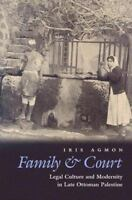 Family & Court: Legal Culture And Modernity In Late Ottoman Palestine (middle...