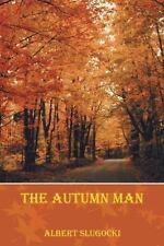 The Autumn Man by Albert Slugocki (2013, Hardcover)