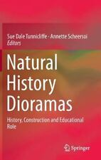 Natural History Dioramas : History, Construction and Educational Role: By Tun...