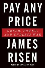 Pay Any Price: Greed, Power, and Endless War Risen, James Hardcover