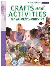 Crafts and Activities for Women's Ministry by Focus on the Family Staff...