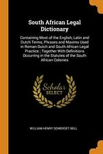 South African Legal Dictionary: Containing Most of the English, Latin and Dut-,