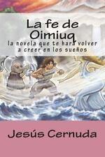 La Fe de Oimiuq : La Novela Que Te Hara Volver a Creer en Los Sueños by jesus...
