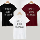 PIZZA IS ALWAYS THE ANSWER T-SHIRT - FUNNY COOL TEE TOP