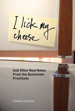 NEW - I Lick My Cheese: And Other Real Notes from the Roommate Frontlines