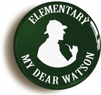 ELEMENTARY MY DEAR WATSON SHERLOCK HOLMES BADGE BUTTON PIN (1inch/25mm diameter)