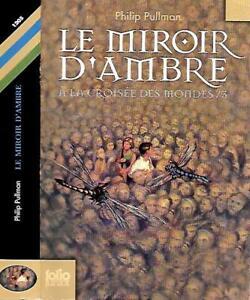PHILIP PULLMAN--LE MIROIR D'AMBRE à la croisée des mondes /3--Folio Junior