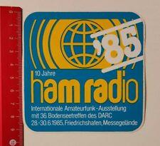 Aufkleber/Sticker: 10 Jahre ham radio '85 Int. Amateurfunk-Ausstellung(04041752)