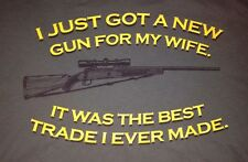 "Shirt ""I JUST GOT A NEW GUN FOR MY WIFE IT WAS THE BEST TRADE I EVER MADE"""