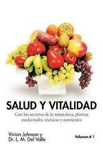 Salud Y Vitalidad: Con los secretos de la naturaleza, plantas medicinales, técni