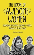 The Book of Awesome Women: Boundary Breakers, Freedom Fighters, Sheroes and Fema