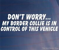DON'T WORRY MY BORDER COLLIE IS IN CONTROL OF THIS VEHICLE Car/Van Dog Sticker
