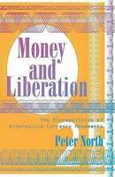 Money and Liberation: The Micropolitics of Alternative Currency Movements by Pet