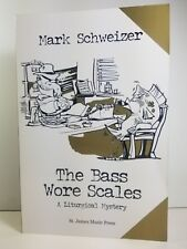 The BASS WORE SCALES By Mark Schweizer SIGNED 2007 Trade Paperback