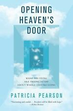 Opening Heaven's Door: What the Dying Are Trying to Say About Where They're Goin