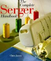 The Complete Serger Handbook: By James, Chris
