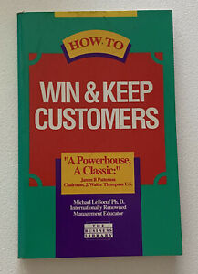 How To Win & Keep Customers By Michael LeBoeuf. Paperback, 1987