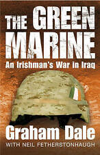 """VERY GOOD"" The Green Marine: An Irishman's War in Iraq, Dale, Graham, Fethersto"