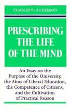 Prescribing the Life of the Mind : An Essay on the Purpose of the-ExLibrary